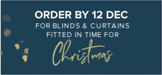 Order by 12 December for blinds and curtains fitted in time for Christmas