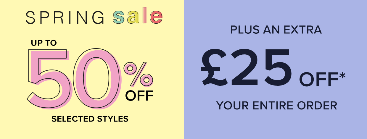 Spring Sale, up to 50% off selected styles plus an extra £25 off