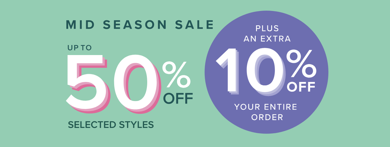 Mid Season Sale: Up to 50% off selected styles and a further 10% off your total order