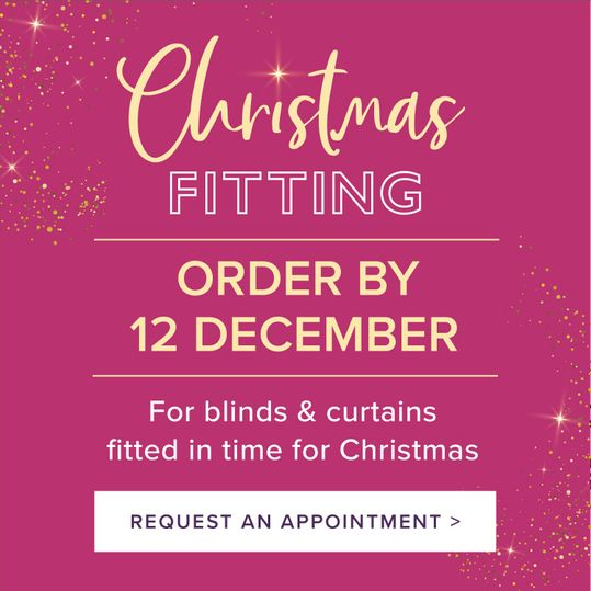 Christmas fitting, order by 12th December for blinds and curtains fitted before christmas. Request an appointment