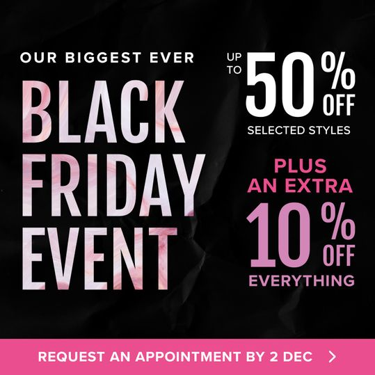 Our biggest ever Black friday offer  50% off selected styles plus 10% off everything ends 2nd december