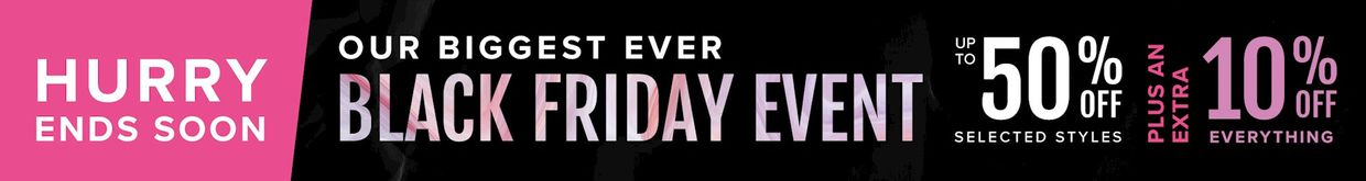Hurry Black friday 50% off selected styles plus 10% off everything ends 2nd december