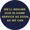 we''ll resume out in home service as soon as we can