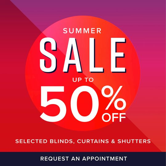 summer sale, up to 50% off selected blinds, curtains and shutters, request an appointment