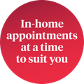 A red coloured circle which reads in white coloured text in home appointments at a time to suit you