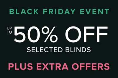 BLACK FRIDAY EVENT up to 50% off selected blinds plus extra offers