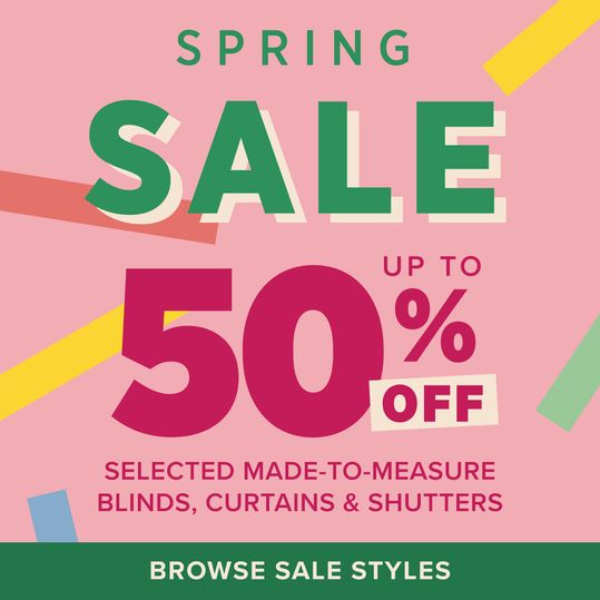 SPRING SALE UP TO 50% OFF SELECTED MADE-TO-MEASURE BLINDS, CURTAINS AND SHUTTERS BROWSE SALE STYLES