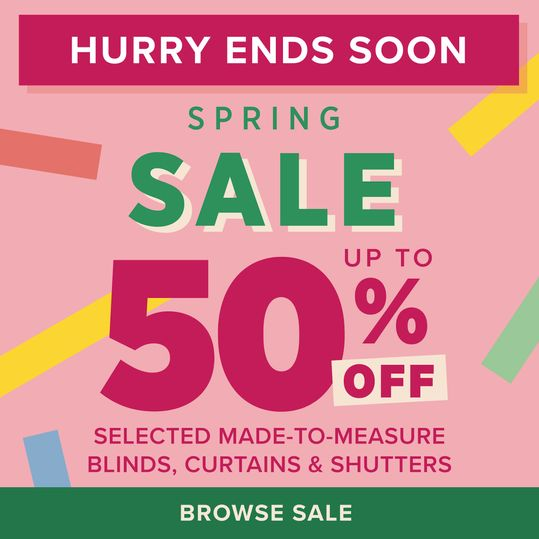 Hurry ends soon Spring Sale up to 50% off selected made-to-measure blinds, curtains & shutters Browse Sale